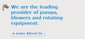 We are the leading provider of pumps, blowers and rotating equipment